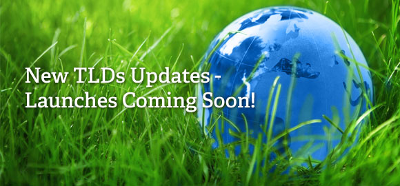 New TLDs Updates ? Launches Coming Soon!